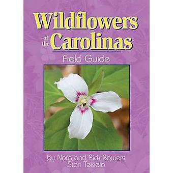 Wildflowers of the Carolinas Field Guide by Rick Bowers - Nora Bowers