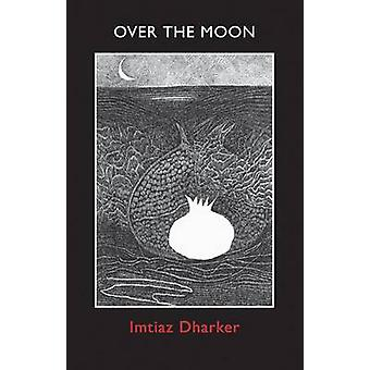 Over the Moon by Imtiaz Dharker - 9781780371207 Book