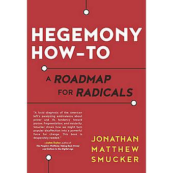 Hegemony How-to - A Roadmap for Radicals by Jonathan Matthew Smucker -