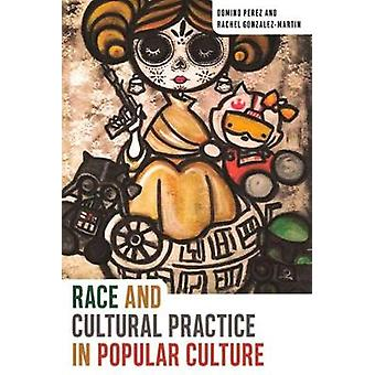 Race and Cultural Practice in Popular Culture by Race and Cultural Pr
