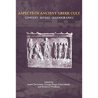 Aspects of Ancient Greek Cult - Context - Ritual and Iconography by Je