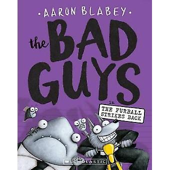 The Bad Guys in the Furball Strikes Back by Aaron Blabey - 9781338087