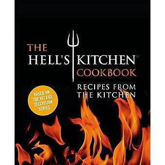 The Hell's Kitchen Cookbook - Recipes from the Kitchen by The Chefs of