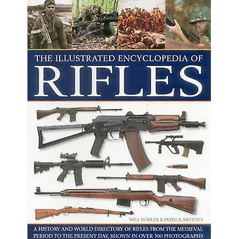 The Illustrated Encyclopedia of Rifles by Will Fowler - Patrick Sween