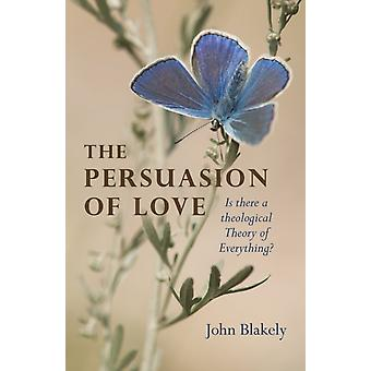 Persuasion of Love The by John Blakely