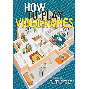 How to Play Video Games by Nina Huntemann