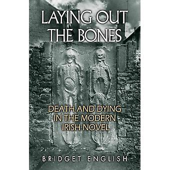 Laying Out the Bones Death and Dying in the Modern Irish Novel from James Joyce to Anne Enright by English & Bridget
