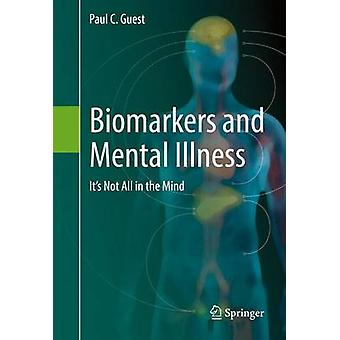 Biomarkers and Mental Illness  Its Not All in the Mind by Guest & Paul C.