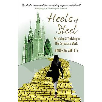 Heels of Steel Surviving  Thriving In The Corporate World by Vallely & Vanessa