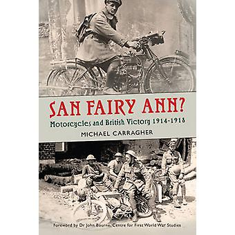 San Fairy Ann? - Motorcycles and British Victory 1914-1918 by Michael