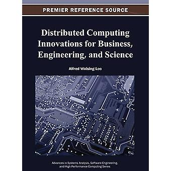 Distributed Computing Innovations for Business Engineering and Science by Loo & Alfred Waising