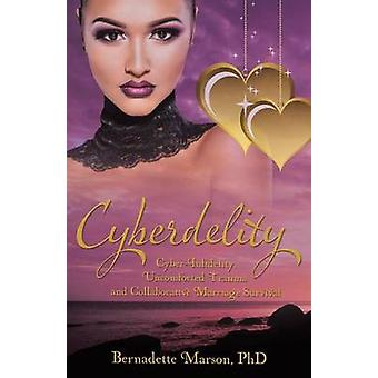 Cyberdelity CyberInfidelity Uncomforted Trauma and Collaborative Marriage Survival by Marson & PhD & Bernadette