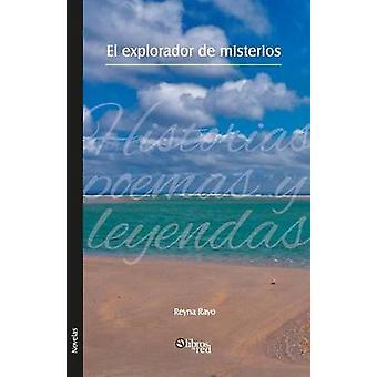 El Explorador de Misterios. Historias Poemas y Leyendas by Rayo & Reyna