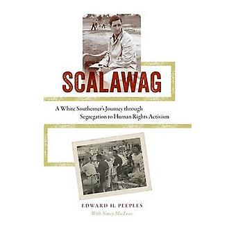 Scalawag A White Southerners Journey Through Segregation to Human Rights Activism von Peeples & Edward H