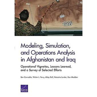 Modeling Simulation and Operations Analysis in Afghanistan and Iraq Operational Vignettes Lessons Learned and a Survey of Selected Efforts by Connable & Ben