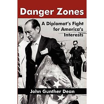 DANGER ZONES A Diplomats Fight for Americas Interests by Dean & John Gunther