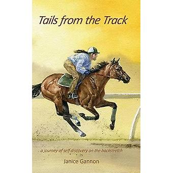 Tails from the Track A Journey of Self Discovery on the Backstretch by Gannon & Janice