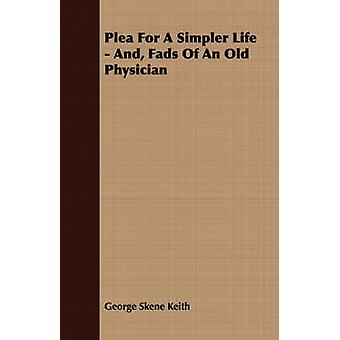 Plea For A Simpler Life  And Fads Of An Old Physician by Keith & George Skene