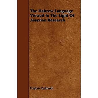 The Hebrew Language Viewed In The Light Of Assyrian Research by Delitzsch & Frederic