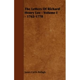 The Letters of Richard Henry Lee  Volume I  17621778 by Ballagh & James Curtis