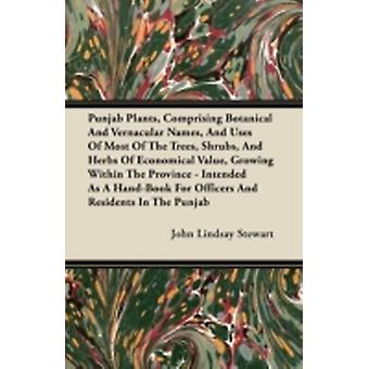 Punjab Plants Comprising Botanical and Vernacular Names and Uses of Most of the Trees Shrubs and Herbs of Economical Value Growing Within the Pro by Stewart & John Lindsay