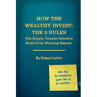 How the Wealthy Invest The Three Rules by Lettin & Robert E.