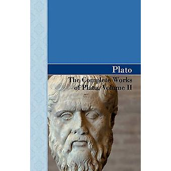 The Complete Works of Plato Volume II by Plato