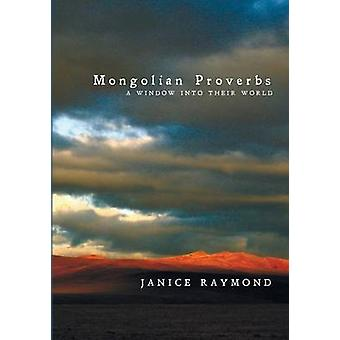 Mongolian Proverbs A Window Into Their World by Raymond & Janice