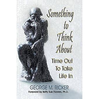 Something to Think About Time Out to Take Life In by Ricker & George M.