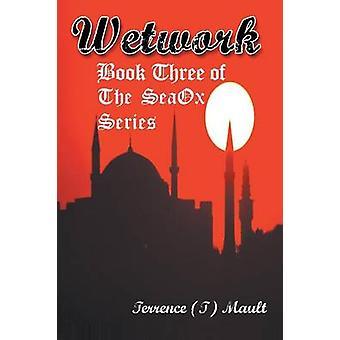 Wetwork Book Three of The SeaOx Series by Mault & Terrence T