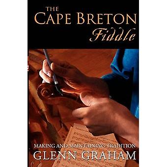 The Cape Breton Fiddle Making and Maintaining Tradition by Graham & Glenn