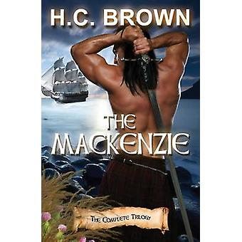 The Mackenzie The Complete Trilogy by Brown & H.C.