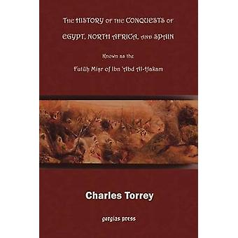 The History of the Conquest of Egypt North Africa and Spain by Hakam & Ibn Abd Al