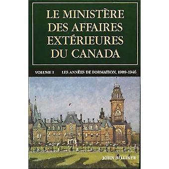 Le ministre des Affaires extrieures du Canada Volume I  Les annes de formation 19091946 by Hilliker & John
