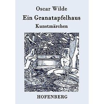 Ein Granatapfelhaus by Oscar Wilde