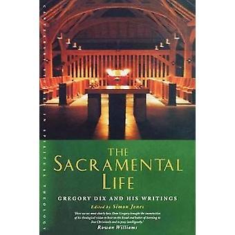 The Sacramental Life Gregory Dix and His Writings by Jones & Simon