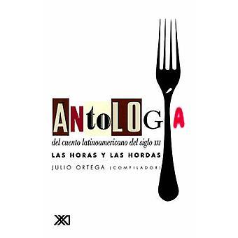 Antologia del Cuento Latinoamericano del Siglo XXI. Las Horas y Las Hordas by Ortega & Julio