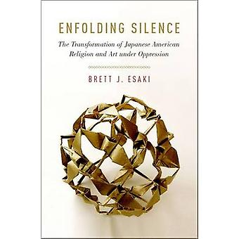 Enfolding Silence - The Transformation of Japanese American Religion a