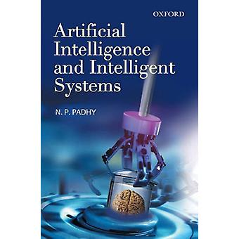 Artificial Intelligence and Intelligent Systems by N. P. Padhy - 9780