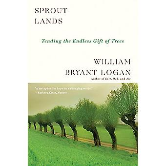 Sprout Lands - Tending the Endless Gift of Trees by William Bryant Log
