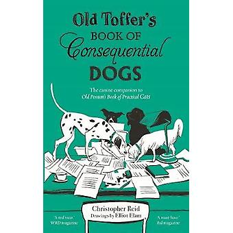 Old Toffer's Book of Consequential Dogs by Christopher Reid - 9780571