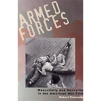 Armed Forces - Masculinity and Sexuality in the American War Film by R