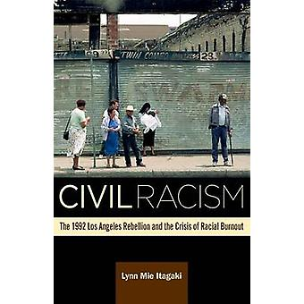 Civil Racism - The 1992 Los Angeles Rebellion and the Crisis of Racial