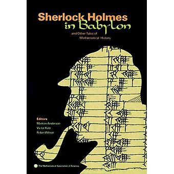 Sherlock Holmes in Babylon - And Other Tales of Mathematical History b