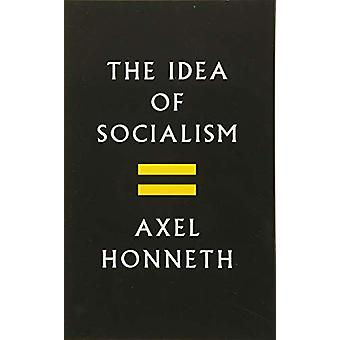The Idea of Socialism - Towards a Renewal by Axel Honneth - 9781509531