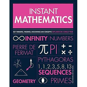 Instant Mathematics - Key Thinkers - Theories - Discoveries and Concep