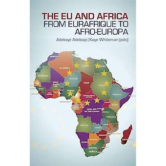 The EU and Africa - From Eurafrique to Afro-Europa by Adekeye Adebajo