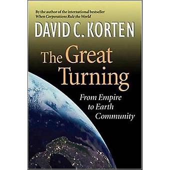 The Great Turning - From Empire to Earth Community by David C. Korten
