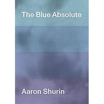 Blue Absolute by Aaron Shurin