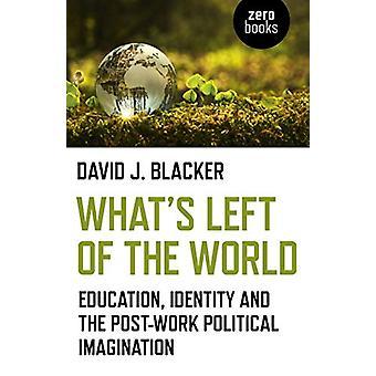 What & apos;s Left of the World - Utbildning - Identitet och Post-Work Poli